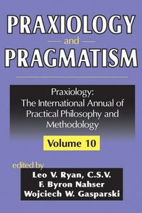 Praxiology and Pragmatism (Praxiology: The International Annual of Practical Philosophy)