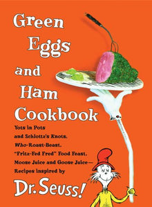 Green Eggs And Ham Cookbook: Recipes Inspired By Dr. Seuss