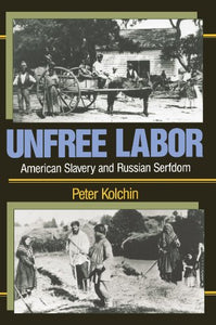 Unfree Labor: American Slavery And Russian Serfdom (Belknap Press)
