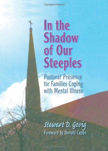 In the Shadow of Our Steeples: Pastoral Presence for Families Coping with Mental Illness