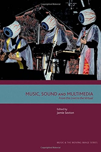 Music, Sound and Multimedia: From the Live to the Virtual (Music and the Moving Image EUP)