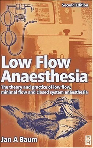 Low Flow Anaesthesia: The Theory and Practice of Low Flow, Minimal Flow and Closed System Anaesthesia, 4e