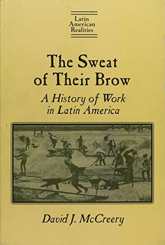 The Sweat of Their Brow: A History of Work in Latin America (Latin American Realities (Paperback))