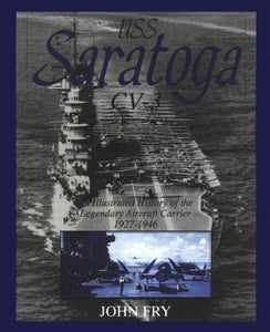 USS Saratoga CV-3: An Illustrated History of the Legendary Aircraft Carrier, 1927-1946 (Schiffer Military History)