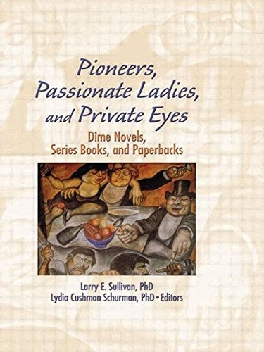 Pioneers, Passionate Ladies, and Private Eyes: Dime Novels, Series Books, and Paperbacks