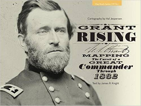 Grant Rising: Mapping the Career of a Great Commander Through 1862 (Map Study Series CW)