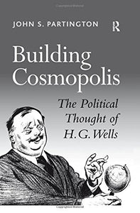 Building Cosmopolis: The Political Thought of H.G. Wells