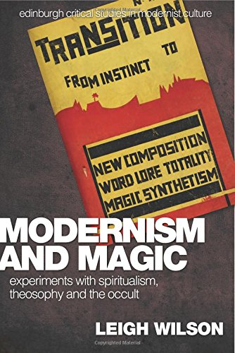 Modernism and Magic: Experiments with Spiritualism, Theosophy and the Occult (Edinburgh Critical Studies in Modernist Culture EUP)