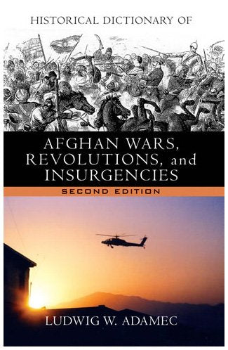 Historical Dictionary of Afghan Wars, Revolutions and Insurgencies (Historical Dictionaries of War, Revolution, and Civil Unrest)