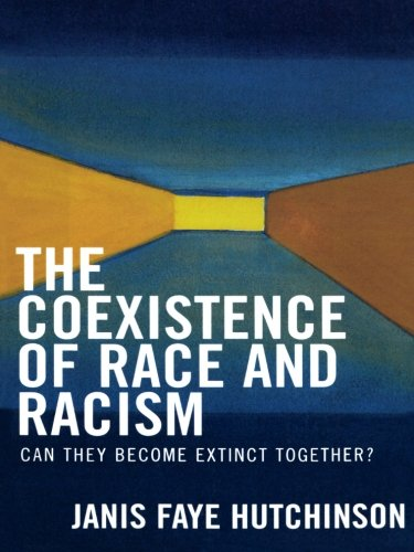 The Coexistence of Race and Racism: Can They Become Extinct Together?