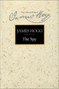 The Spy: A Periodical Paper of Literary Amusement and Instruction (Collected Works of James Hogg)