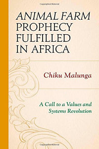 Animal Farm Prophecy Fulfilled in Africa: A Call to a Values and Systems Revolution