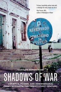 Shadows Of War: Violence, Power, And International Profiteering In The Twenty-First Century (California Series In Public Anthropology)