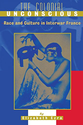 The Colonial Unconscious: Race and Culture in Interwar France