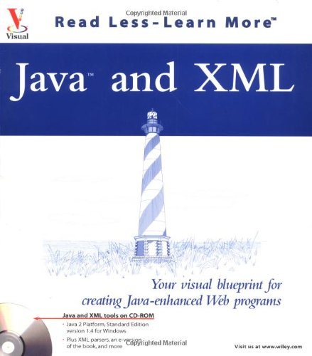 Java and XML: Your visual blueprint for creating Java-enhanced Web programs (Visual Read Less, Learn More)