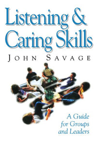 Listening And Caring Skills In Ministry: A Guide For Groups And Leaders