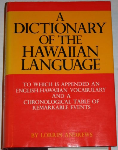 Dictionary of Hawaiian Language: To Which is Appended an English-Hawaiian Vocabulary and a Chronological Table of Remarkable Events