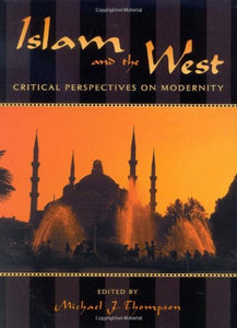 Islam and the West: Critical Perspectives on Modernity