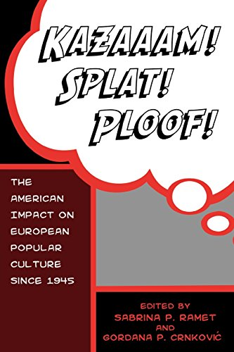 Kazaaam! Splat! Ploof!: The American Impact on European Popular Culture since 1945