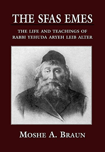 The Sfas Emes: The Life and Teachings of Rabbi Yehudah Aryeh Leib Alter
