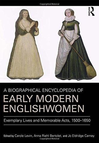 A Biographical Encyclopedia of Early Modern Englishwomen: Exemplary Lives and Memorable Acts, 1500-1650