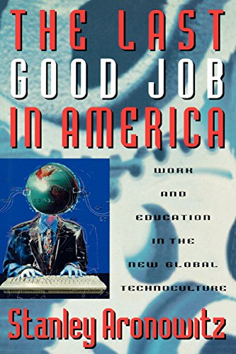 The Last Good Job in America: Work and Education in the New Global Technoculture (Critical Perspectives Series: A Book Series Dedicated to Paulo Freire)