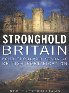 Stronghold Britain: Four Thousand Years of British Fortifications