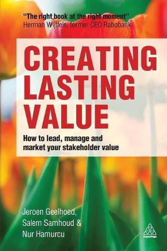 Creating Lasting Value: How to Lead, Manage and Market Your Stakeholder Value