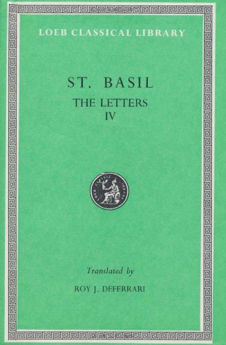 Basil: Letters, Volume Iv, Letters 249-368. Address To Young Men On Greek Literature. (Loeb Classical Library No. 270)