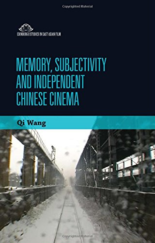 Memory, Subjectivity and Independent Chinese Cinema (Edinburgh Studies in East Asian Film EUP)