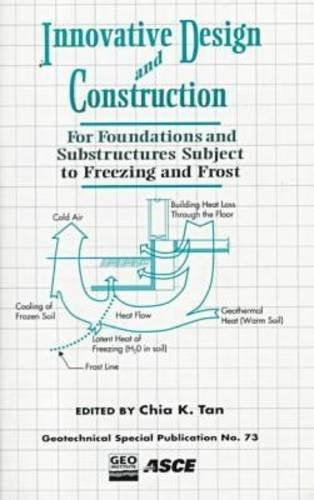 Innovative Design and Construction for Foundations and Substructures Subject to Freezing and Frost: Proceedings of a Session Sponsored by the ... (Geotechnical Special Publication)