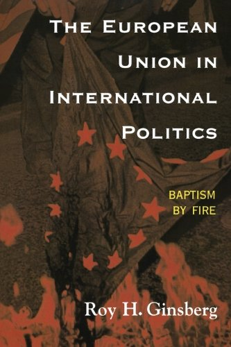 The European Union in International Politics: Baptism by Fire (The New International Relations of Europe)
