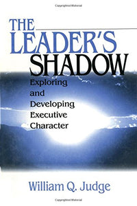 The Leaders Shadow: Exploring and Developing Executive Character