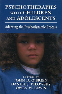 Psychotherapies With Children And Adolescents: Adapting The Psychodynamic Process