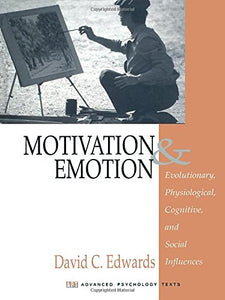 Motivation and Emotion: Evolutionary, Physiological, Cognitive, and Social Influences (Advanced Psychology Text Series)