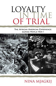 Loyalty in Time of Trial: The African American Experience During World War I (The African American History Series)