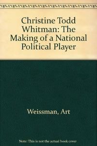 Christine Todd Whitman: The Making of a National Political Player