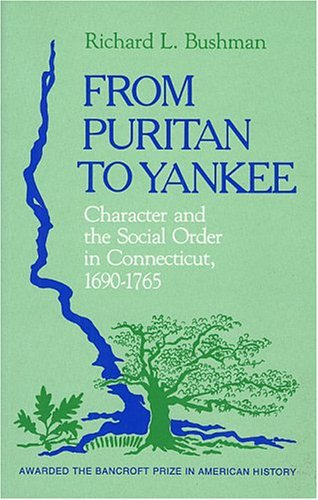 From Puritan to Yankee: Character and the Social Order in Connecticut, 1690-1765 (Center for the Study of the History of Liberty in America)