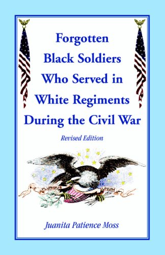 The Forgotten Black Soldiers in White Regiments During The Civil War, Revised Edition