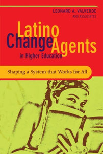 Latino Change Agents in Higher Education: Shaping a System that Works for All