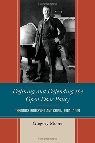Defining and Defending the Open Door Policy: Theodore Roosevelt and China, 19011909