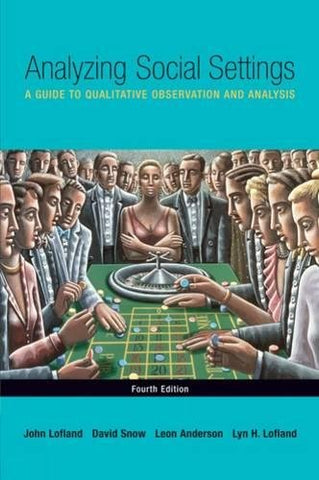 Analyzing Social Settings: A Guide To Qualitative Observation And Analysis