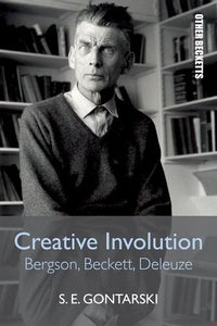 Creative Involution: Bergson, Beckett, Deleuze (Other Becketts Eup)