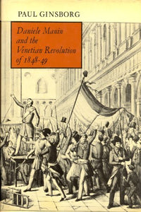 Daniele Manin and the Venetian Revolution of 1848-49