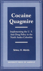 Cocaine Quagmire: Implementing the U.S. Anti-Drug Policy in the North Andes-Colombia