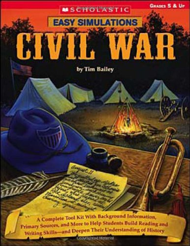 Easy Simulations: Civil War: A Complete Tool Kit With Background Information, Primary Sources, and More to Help Students Build Reading and Writing Skillsand Deepen Their Understanding of History