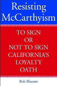 Resisting McCarthyism: To Sign or Not to Sign California's Loyalty Oath