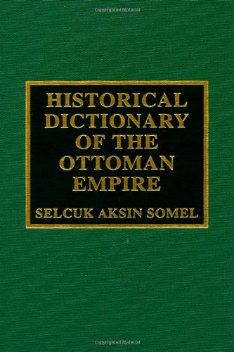 Historical Dictionary of the Ottoman Empire (Historical Dictionaries of Ancient Civilizations and Historical Eras)