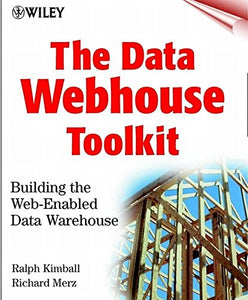 The Data Webhouse Toolkit: Building The Web-Enabled Data Warehouse