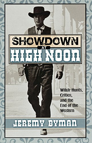 Showdown at High Noon: Witch-Hunts, Critics, and the End of the Western (The Scarecrow Filmmakers Series)